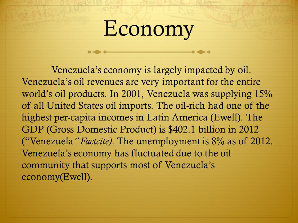 Economy Venezuela's economy is largely impacted by oil.