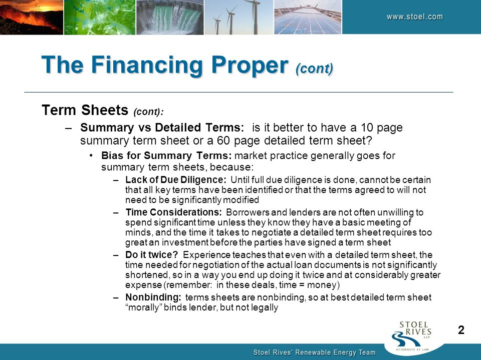 The Financing Proper (cont) Term Sheets (cont): –Summary vs Detailed Terms: is it better to have a 10 page summary term sheet or a 60 page detailed term sheet.