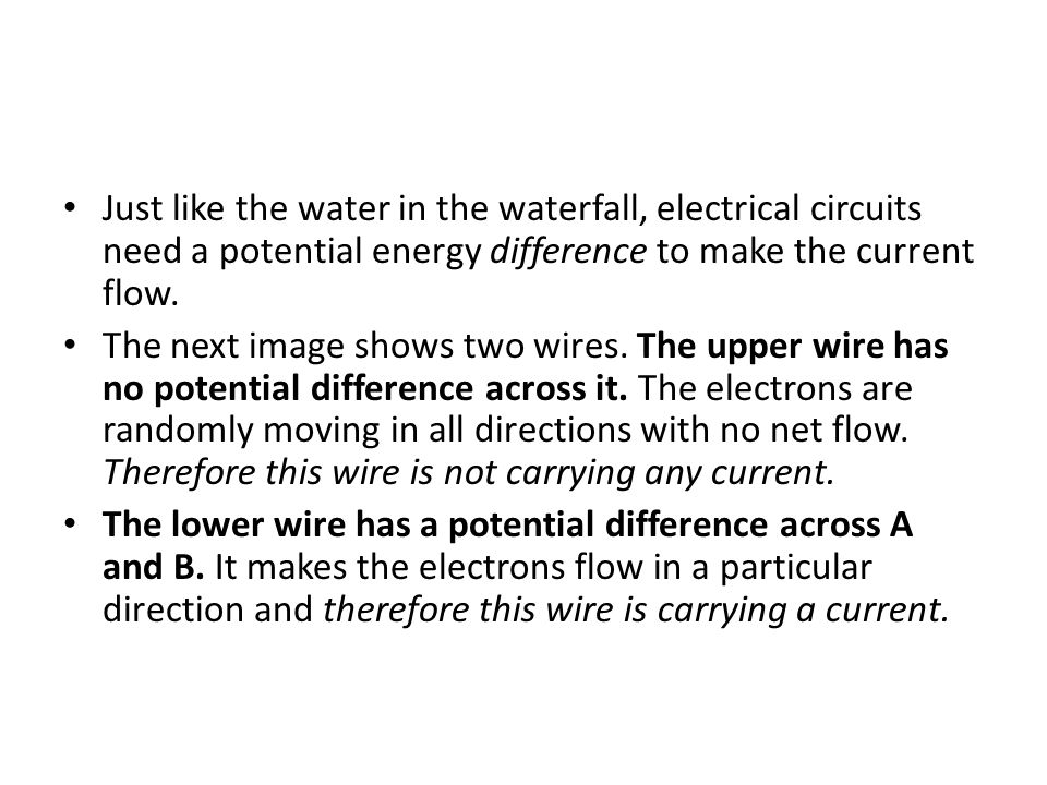 Just like the water in the waterfall, electrical circuits need a potential energy difference to make the current flow. The next image shows two wires.