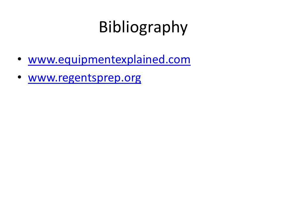 Bibliography www.equipmentexplained.com www.regentsprep.org