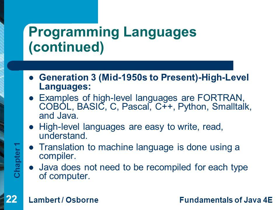 Chapter 1 Lambert / OsborneFundamentals of Java 4E 22 Programming Languages (continued) Generation 3 (Mid-1950s to Present)-High-Level Languages: Exam