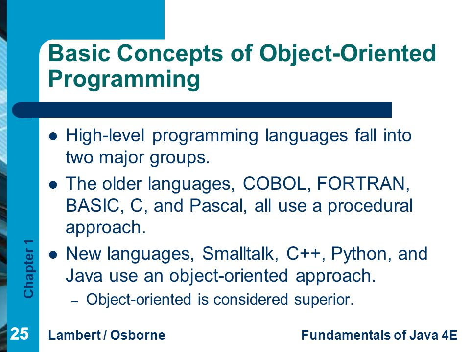 Chapter 1 Lambert / OsborneFundamentals of Java 4E 25 Basic Concepts of Object-Oriented Programming High-level programming languages fall into two maj