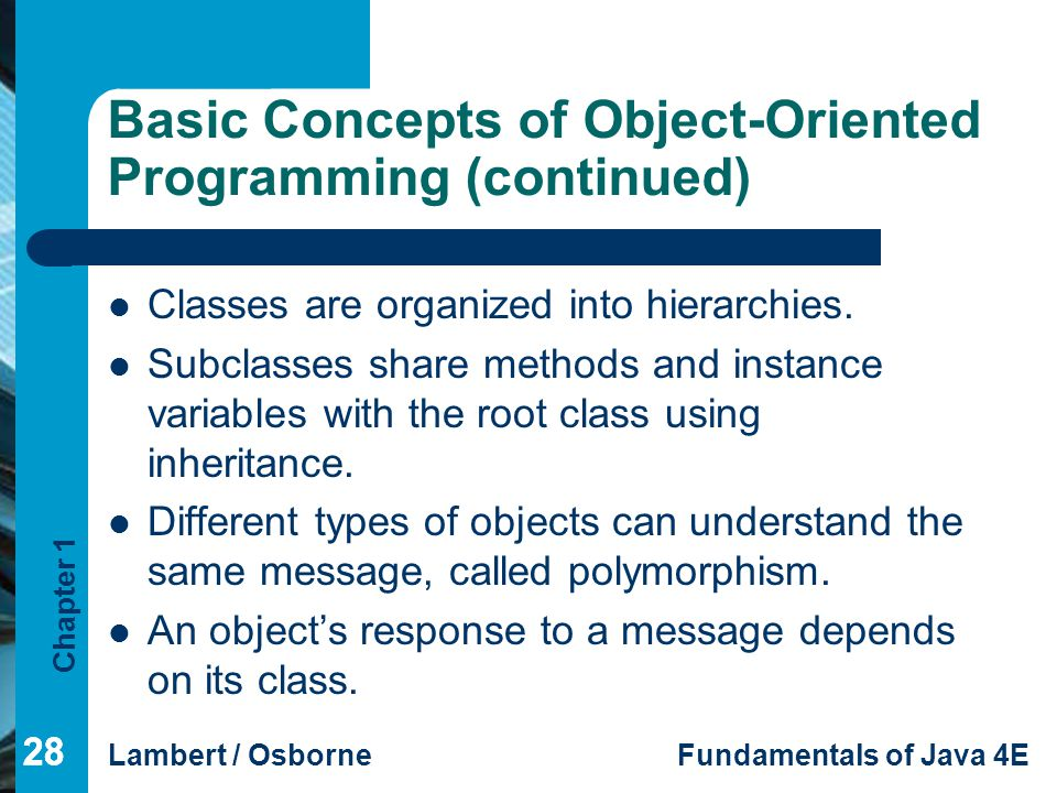 Chapter 1 Lambert / OsborneFundamentals of Java 4E 28 Basic Concepts of Object-Oriented Programming (continued) Classes are organized into hierarchies