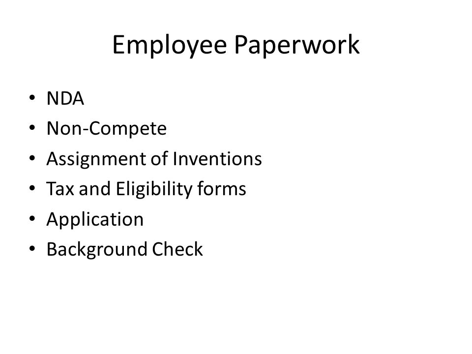Employee Paperwork NDA Non-Compete Assignment of Inventions Tax and Eligibility forms Application Background Check