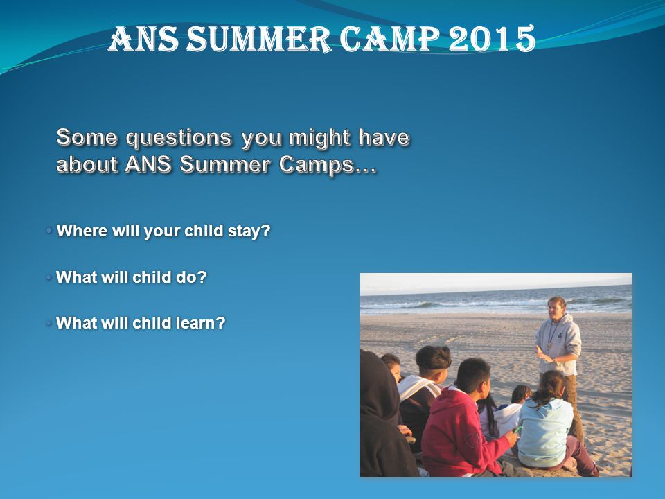 Science, Education & Adventure! Science, Education & Adventure! ANS SUMMer CAMP 2015