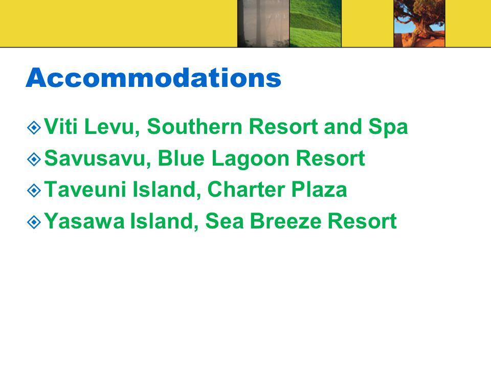 Accommodations  Viti Levu, Southern Resort and Spa  Savusavu, Blue Lagoon Resort  Taveuni Island, Charter Plaza  Yasawa Island, Sea Breeze Resort