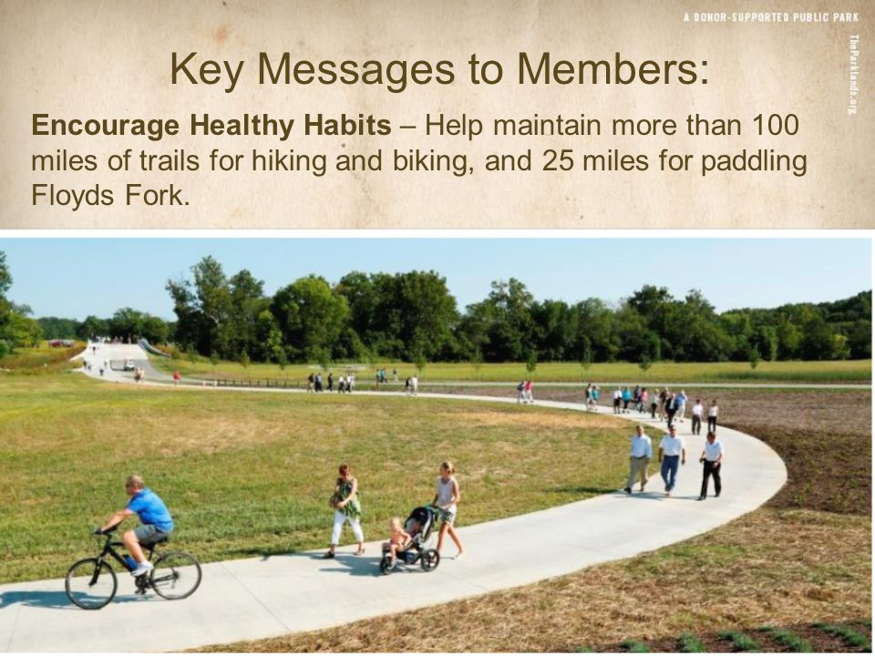 Encourage Healthy Habits – Help maintain more than 100 miles of trails for hiking and biking, and 25 miles for paddling Floyds Fork.