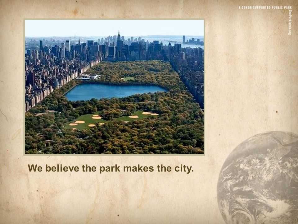 We believe the park makes the city.