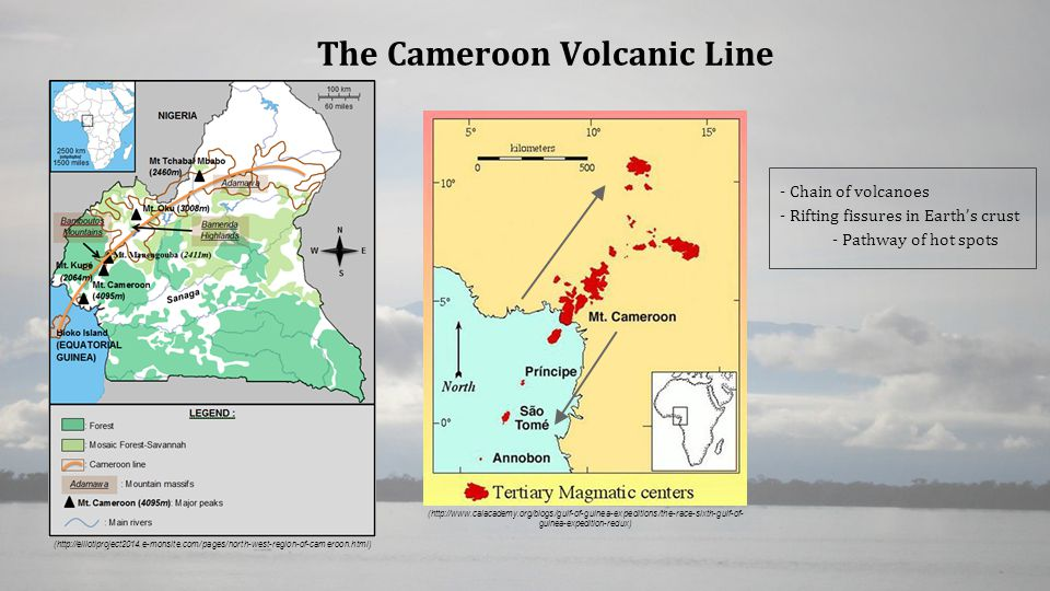 (http://elliotiproject2014.e-monsite.com/pages/north-west-region-of-cameroon.html) (http://www.calacademy.org/blogs/gulf-of-guinea-expeditions/the-race-sixth-gulf-of- guinea-expedition-redux) The Cameroon Volcanic Line - Chain of volcanoes - Rifting fissures in Earth's crust - Pathway of hot spots