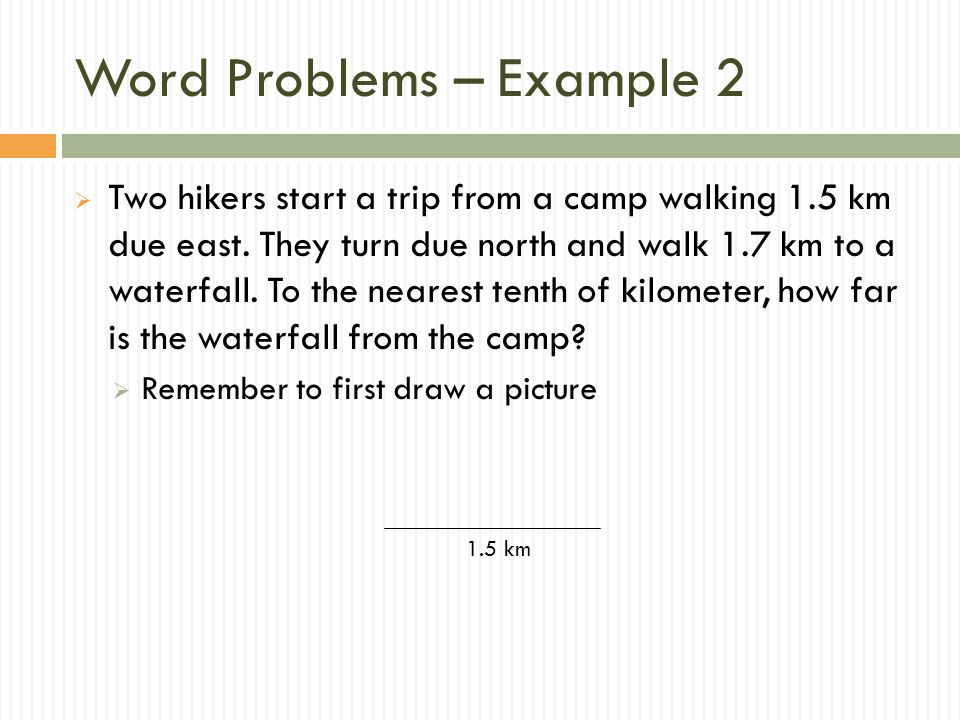 Word Problems – Example 2  Two hikers start a trip from a camp walking 1.5 km due east.