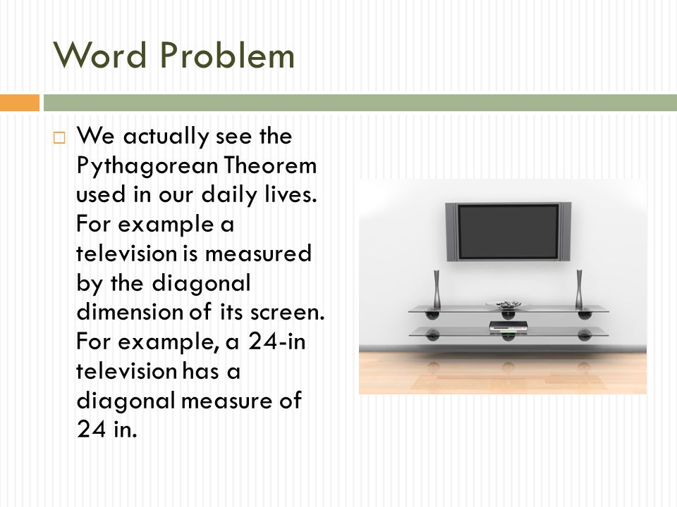 Word Problem  We actually see the Pythagorean Theorem used in our daily lives.