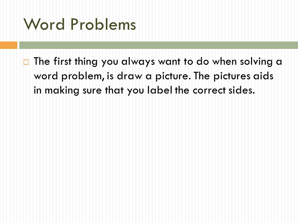 Word Problems  The first thing you always want to do when solving a word problem, is draw a picture.