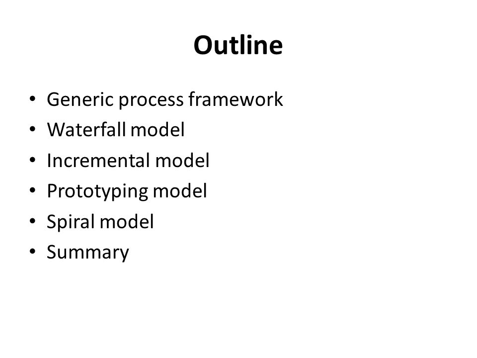 Outline Generic process framework Waterfall model Incremental model Prototyping model Spiral model Summary