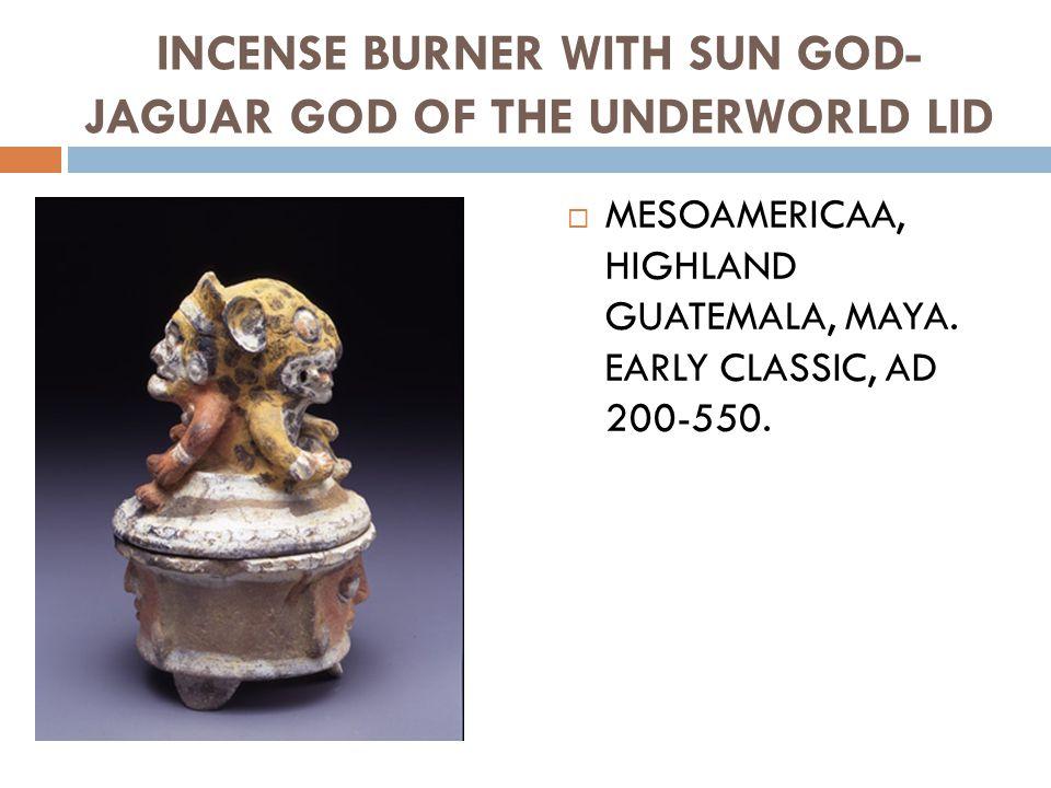 INCENSE BURNER WITH SUN GOD- JAGUAR GOD OF THE UNDERWORLD LID  MESOAMERICAA, HIGHLAND GUATEMALA, MAYA.