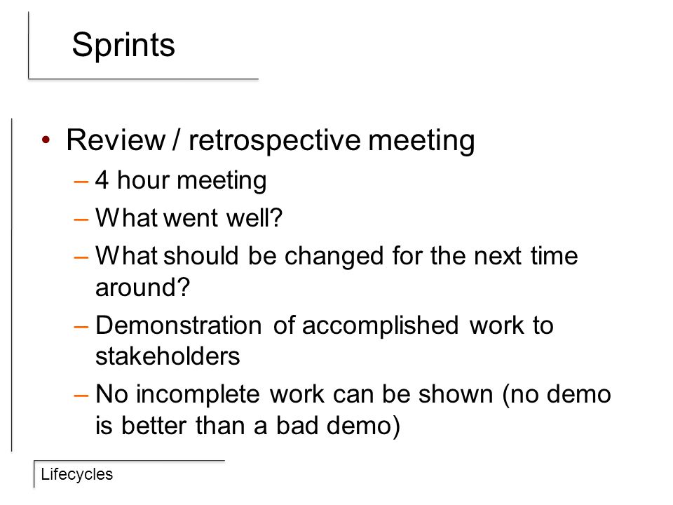 Lifecycles Sprints Review / retrospective meeting –4 hour meeting –What went well.