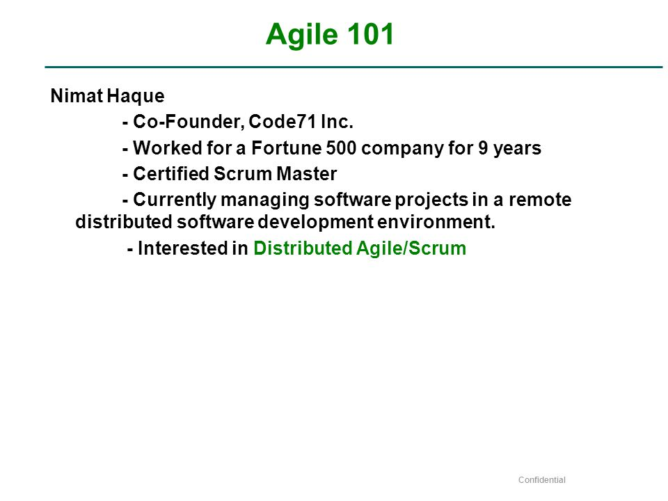 Confidential Agile 101 Nimat Haque - Co-Founder, Code71 Inc.