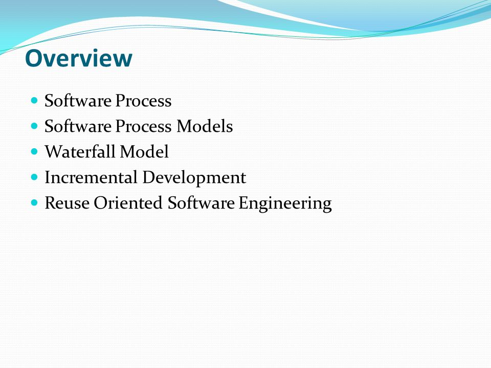 Overview Software Process Software Process Models Waterfall Model Incremental Development Reuse Oriented Software Engineering