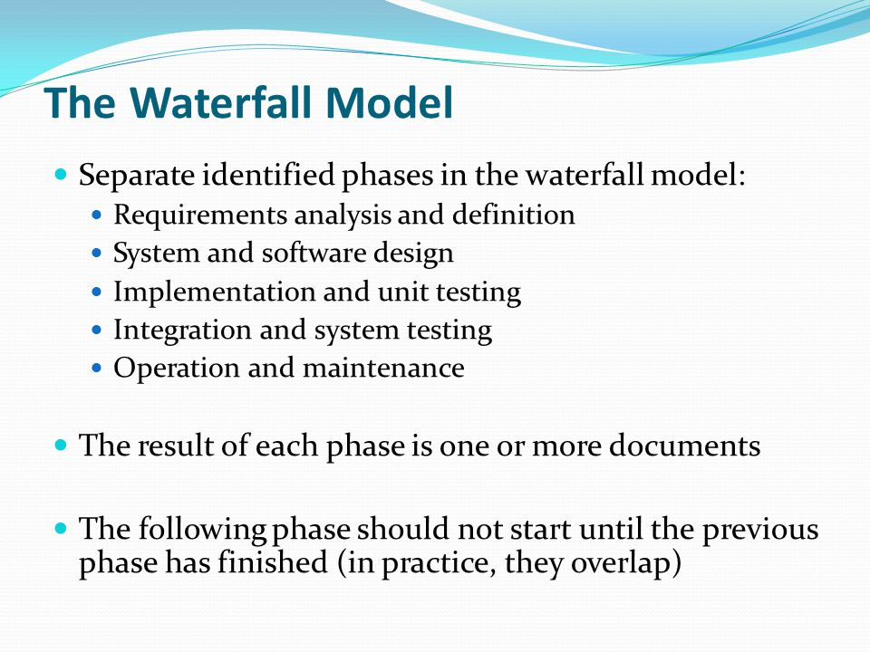 Separate identified phases in the waterfall model: Requirements analysis and definition System and software design Implementation and unit testing Int