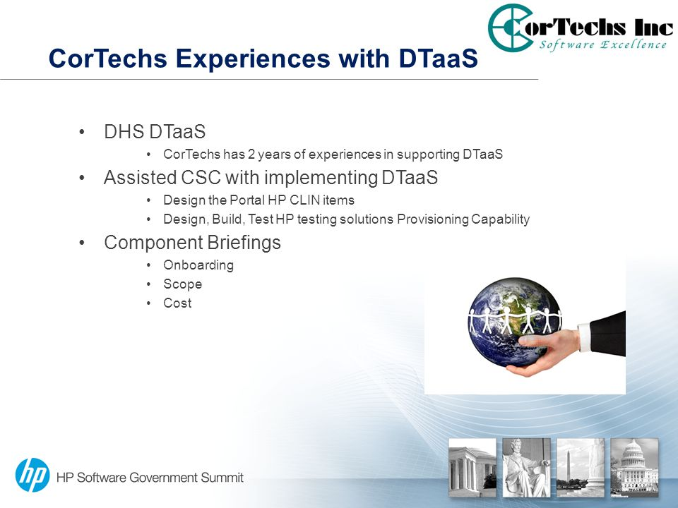 CorTechs Experiences with DTaaS DHS DTaaS CorTechs has 2 years of experiences in supporting DTaaS Assisted CSC with implementing DTaaS Design the Port
