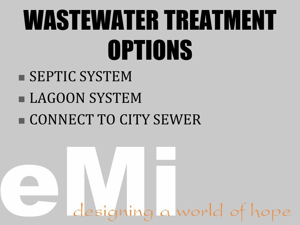 WASTEWATER TREATMENT OPTIONS SEPTIC SYSTEM LAGOON SYSTEM CONNECT TO CITY SEWER