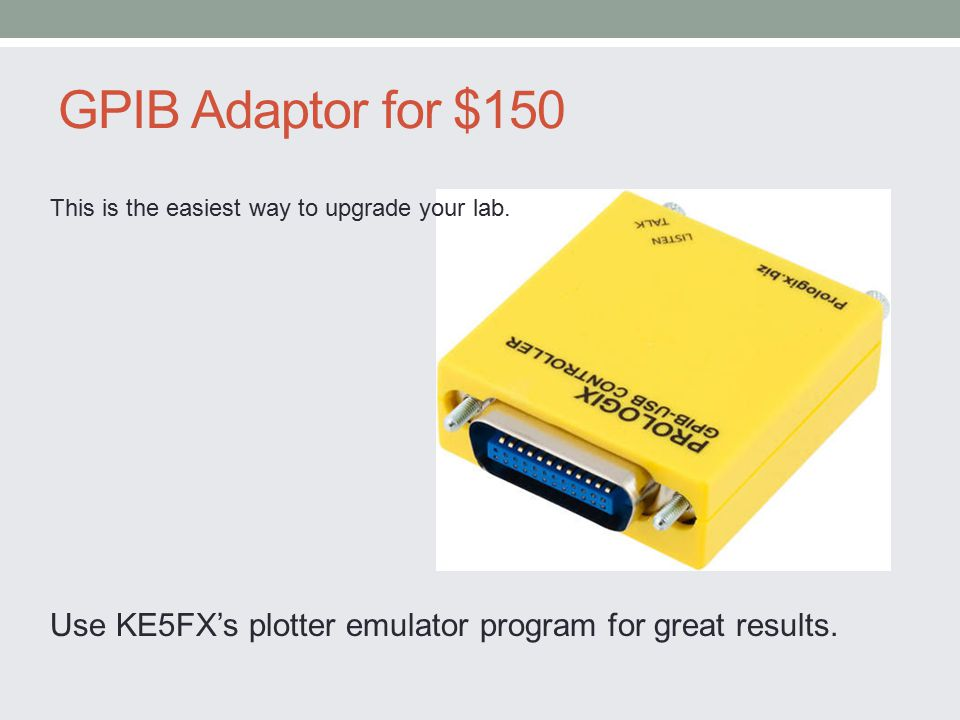 GPIB Adaptor for $150 Use KE5FX's plotter emulator program for great results.