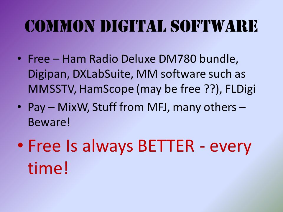 Common Digital Software Free – Ham Radio Deluxe DM780 bundle, Digipan, DXLabSuite, MM software such as MMSSTV, HamScope (may be free ??), FLDigi Pay – MixW, Stuff from MFJ, many others – Beware.