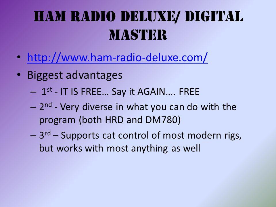 Ham Radio Deluxe/ Digital Master http://www.ham-radio-deluxe.com/ Biggest advantages – 1 st - IT IS FREE… Say it AGAIN….