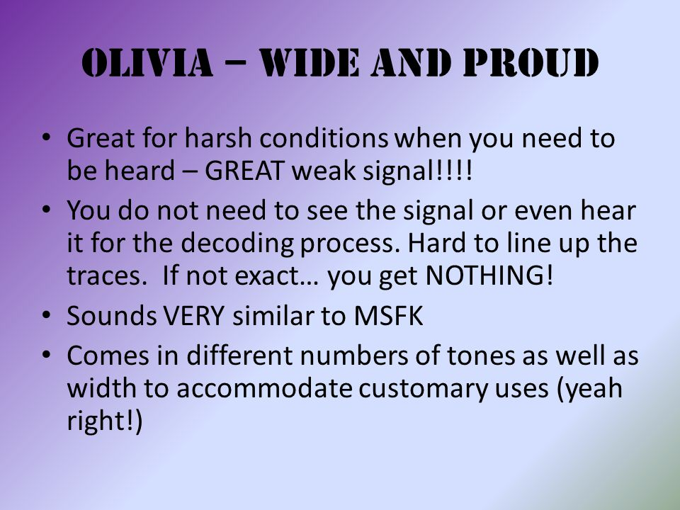 Olivia – Wide and Proud Great for harsh conditions when you need to be heard – GREAT weak signal!!!! You do not need to see the signal or even hear it