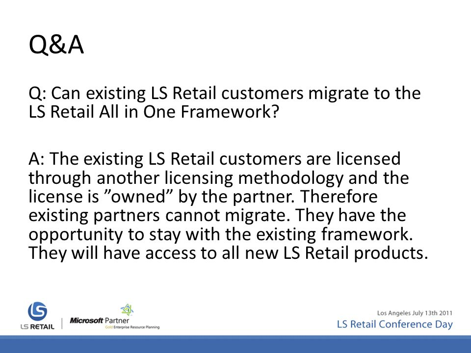 Q&A Q: Can existing LS Retail customers migrate to the LS Retail All in One Framework.