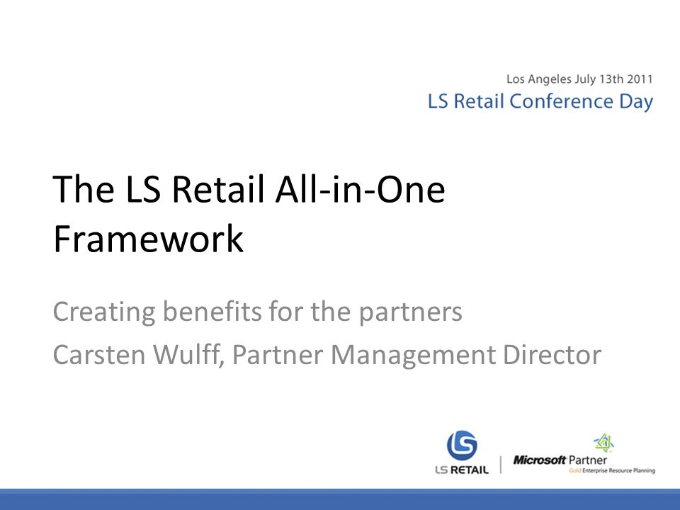 The LS Retail All-in-One Framework Creating benefits for the partners Carsten Wulff, Partner Management Director