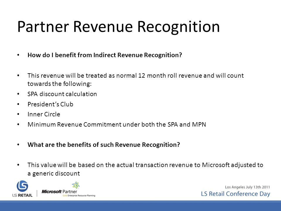 Partner Revenue Recognition How do I benefit from Indirect Revenue Recognition? This revenue will be treated as normal 12 month roll revenue and will
