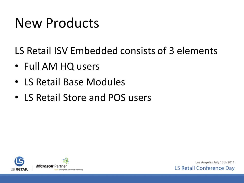 New Products LS Retail ISV Embedded consists of 3 elements Full AM HQ users LS Retail Base Modules LS Retail Store and POS users