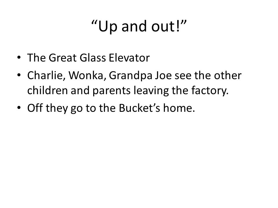 Up and out! The Great Glass Elevator Charlie, Wonka, Grandpa Joe see the other children and parents leaving the factory.