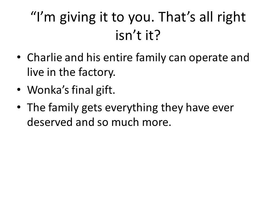 I'm giving it to you.That's all right isn't it.