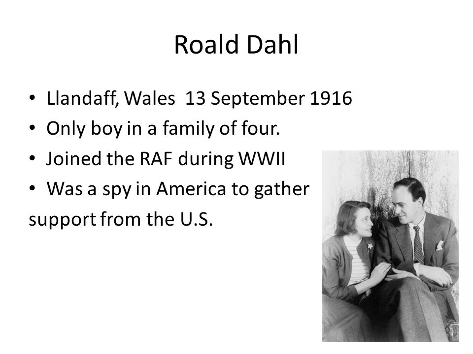 Roald Dahl Llandaff, Wales 13 September 1916 Only boy in a family of four.