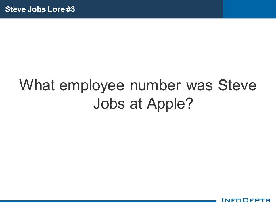 Steve Jobs Lore #3 What employee number was Steve Jobs at Apple?