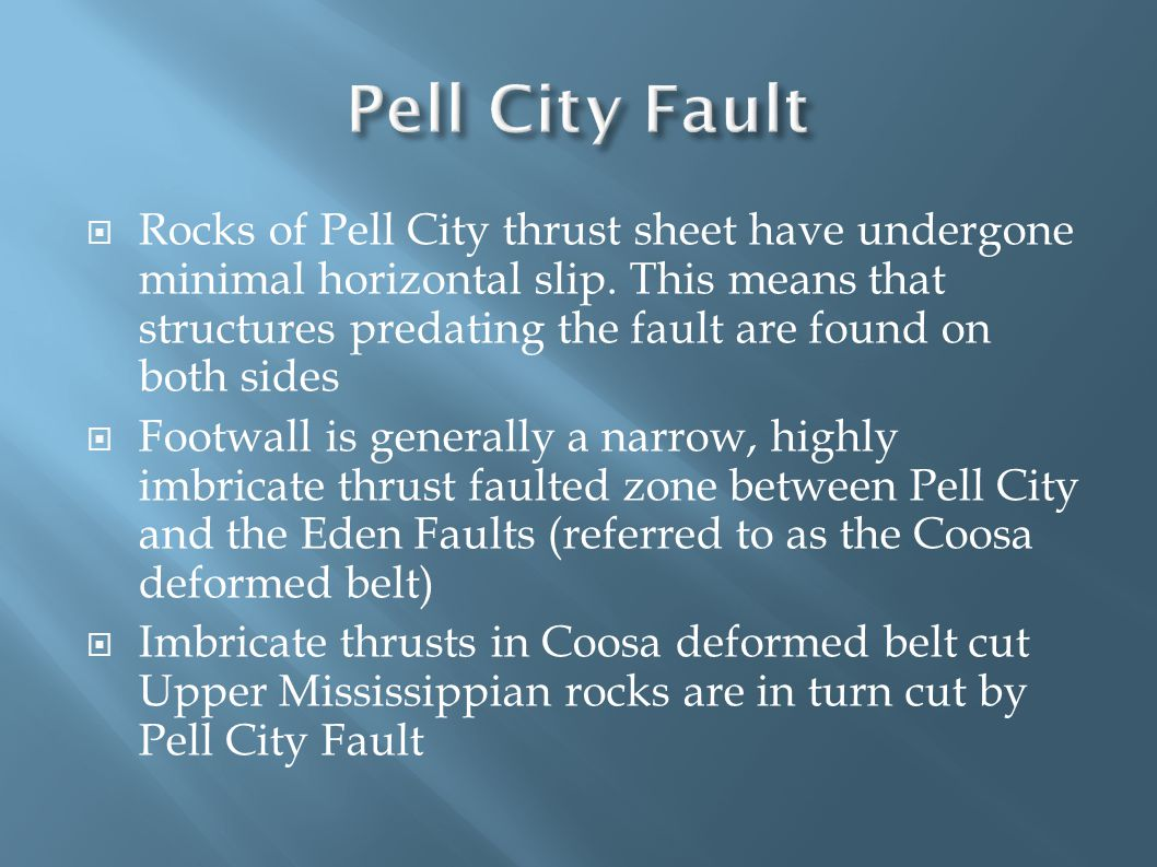  Rocks of Pell City thrust sheet have undergone minimal horizontal slip. This means that structures predating the fault are found on both sides  Foo