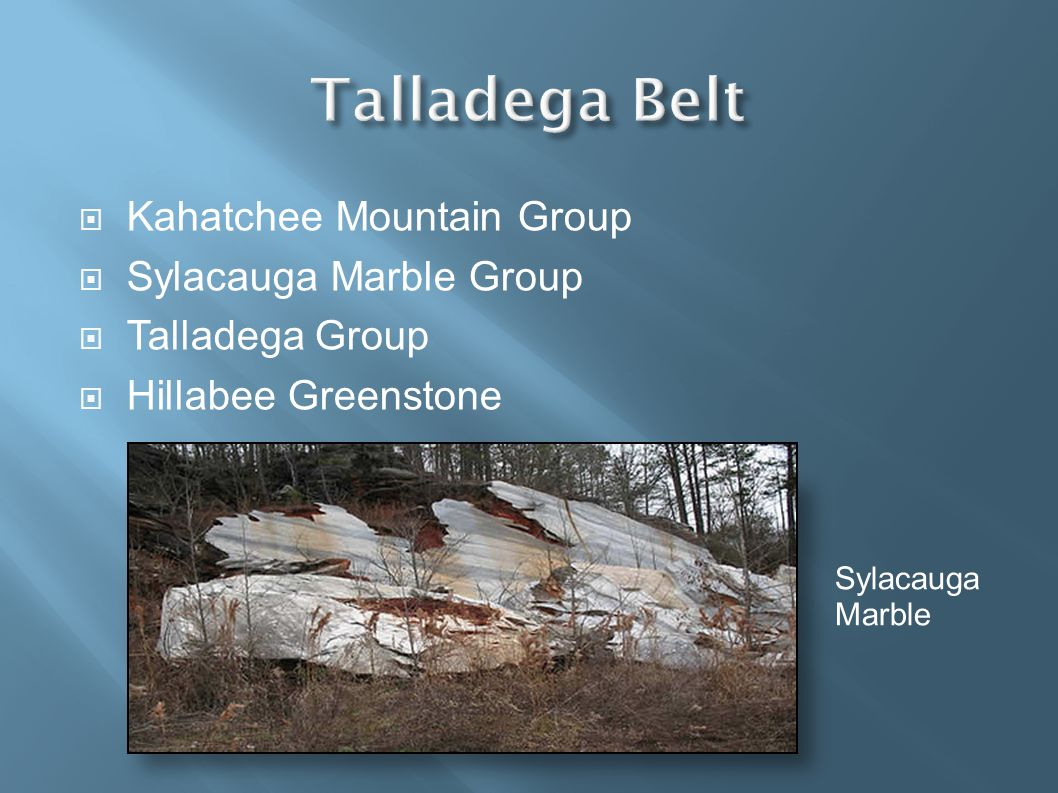  Kahatchee Mountain Group  Sylacauga Marble Group  Talladega Group  Hillabee Greenstone Sylacauga Marble