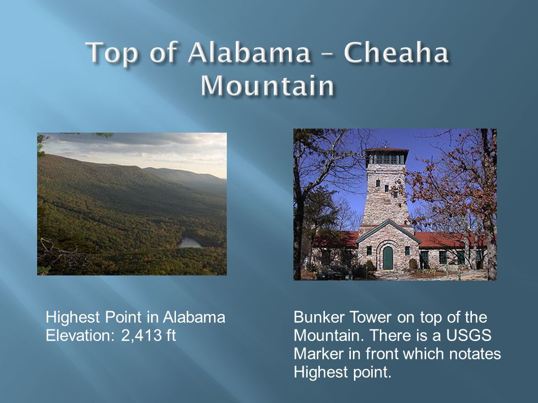 Highest Point in Alabama Elevation: 2,413 ft Bunker Tower on top of the Mountain.