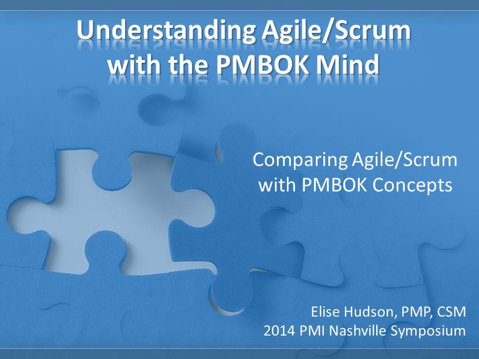 Comparing Agile/Scrum with PMBOK Concepts Elise Hudson, PMP, CSM 2014 PMI Nashville Symposium