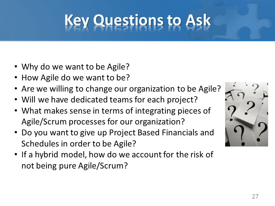 27 Why do we want to be Agile. How Agile do we want to be.