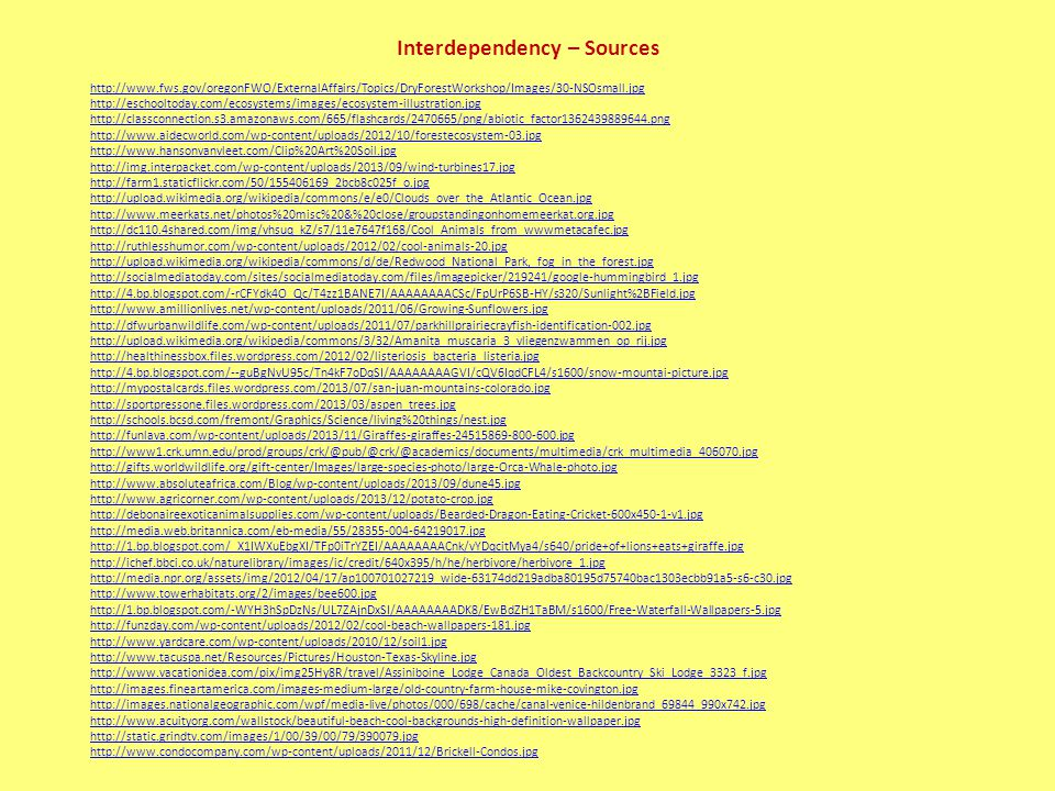 Interdependency – Sources http://www.fws.gov/oregonFWO/ExternalAffairs/Topics/DryForestWorkshop/Images/30-NSOsmall.jpg http://eschooltoday.com/ecosyst