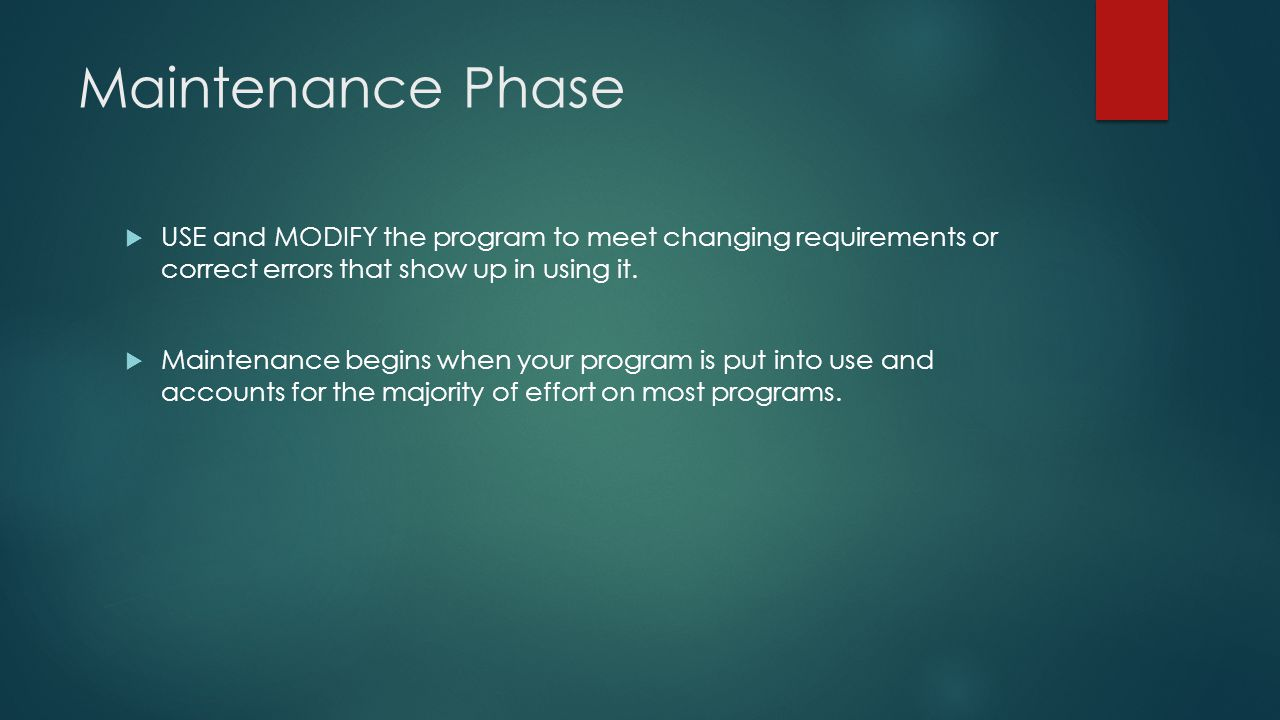 Maintenance Phase  USE and MODIFY the program to meet changing requirements or correct errors that show up in using it.
