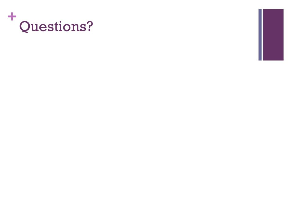 + Questions?