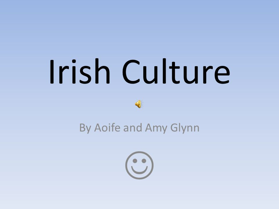 Irish Culture By Aoife and Amy Glynn