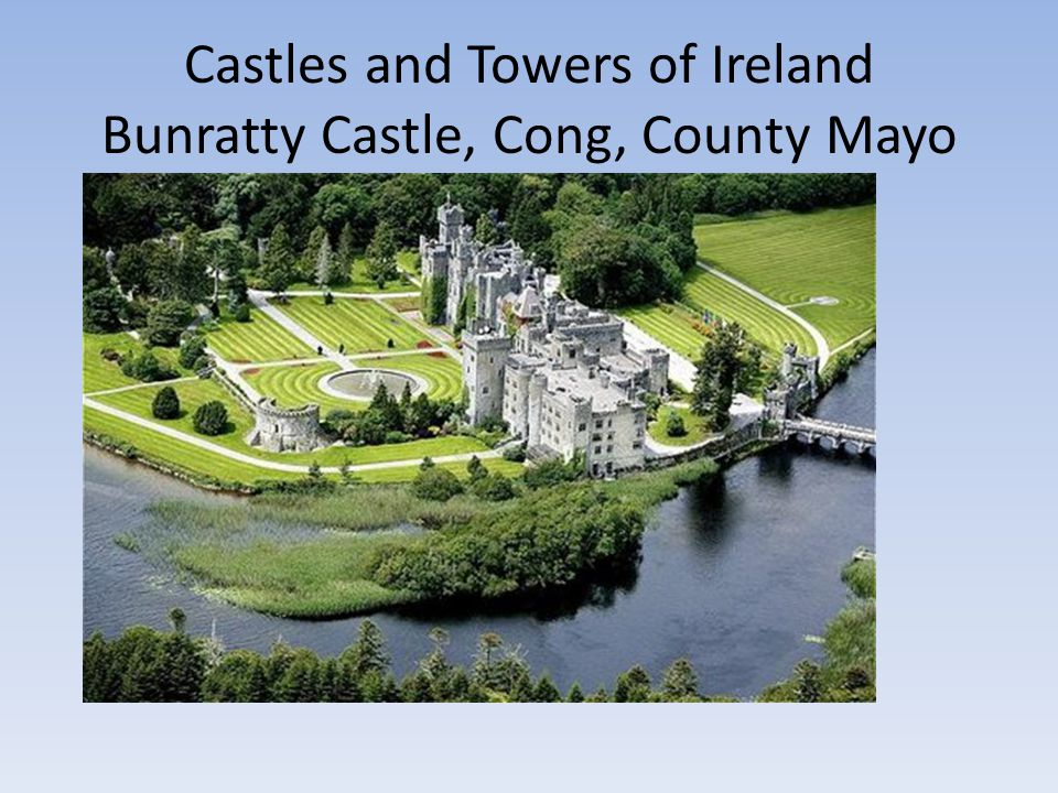 Castles and Towers of Ireland Bunratty Castle, Cong, County Mayo