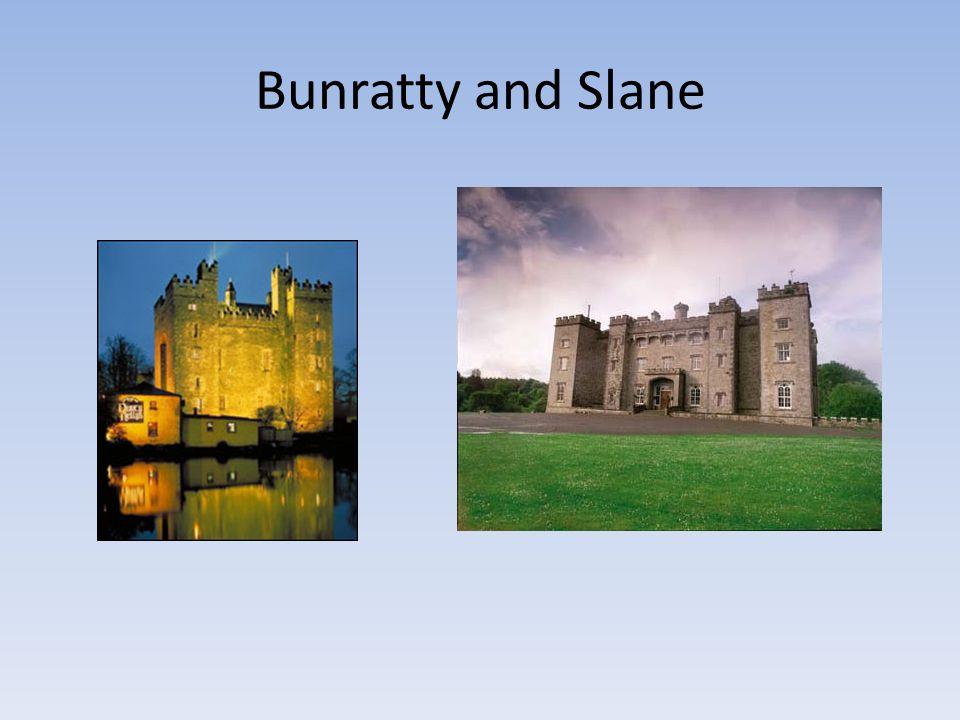 Bunratty and Slane