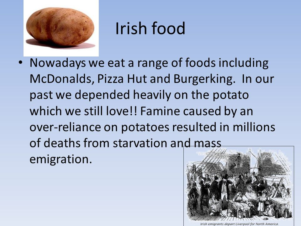 Irish food Nowadays we eat a range of foods including McDonalds, Pizza Hut and Burgerking.