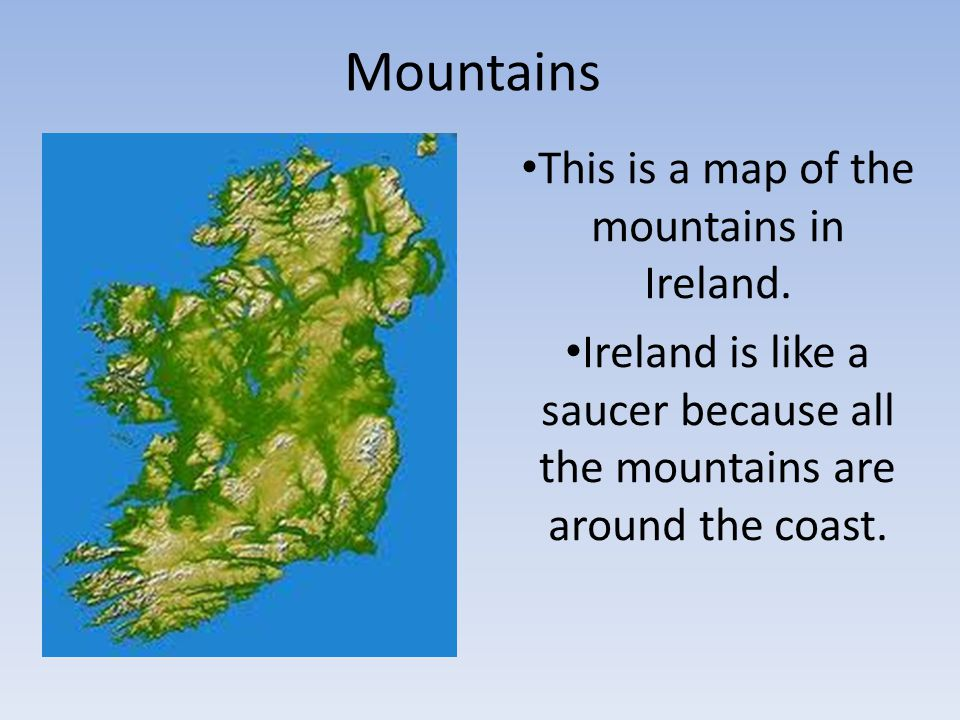 Mountains This is a map of the mountains in Ireland.