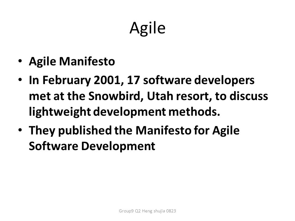 Agile Agile Manifesto In February 2001, 17 software developers met at the Snowbird, Utah resort, to discuss lightweight development methods.